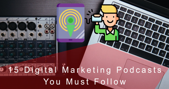 15 Digital Marketing Podcasts You Need To Listen